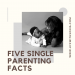 Five Single Parenting Facts