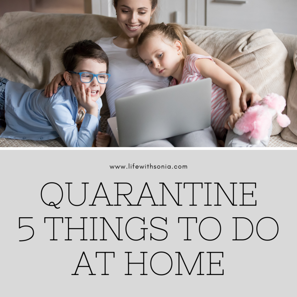 Quarantine 5 Things to Do At Home
