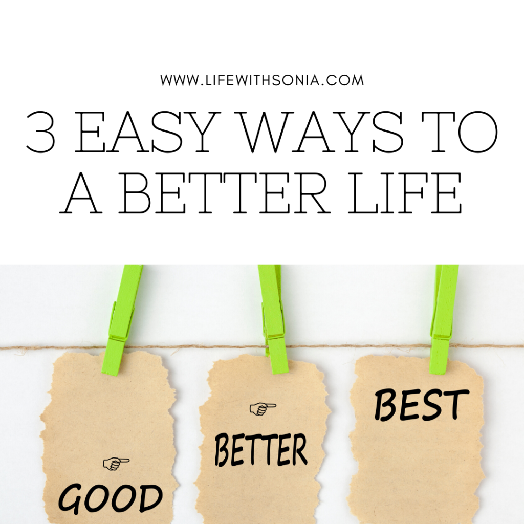 3 Easy Ways To A Better Life