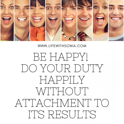 Be Happy! Do Your Duty Happily without Attachment to its Results