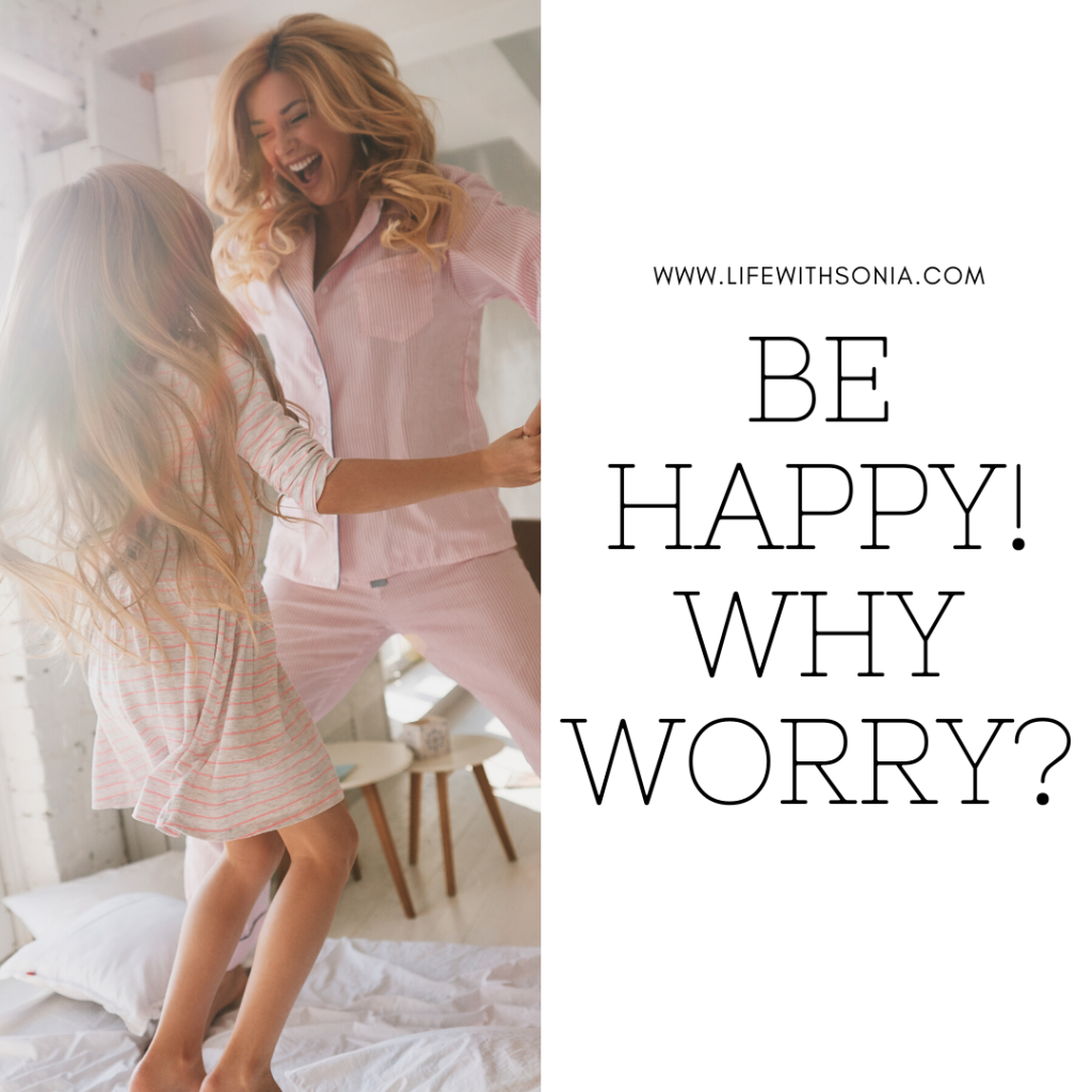 Be Happy! Why Worry?
