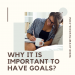 Why It Is Important To Have Goals?