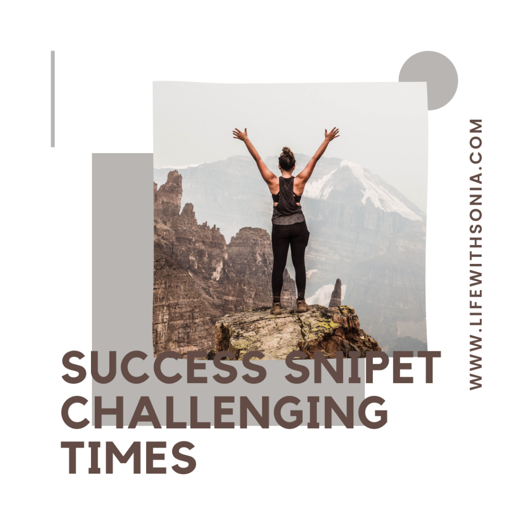 Success Snippets – Challenging Times