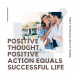 Positive Thought Positive Action Equals Successful Life