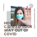 how to c.o.v.i.d your way out of covid
