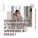 Where Do You Stand Legally If You Quit Wearing A Mask?