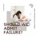 Should We Admit Failure?