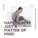Happiness Is Just A Matter of Mind