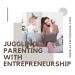 Juggling Parenting With Entrepreneurship